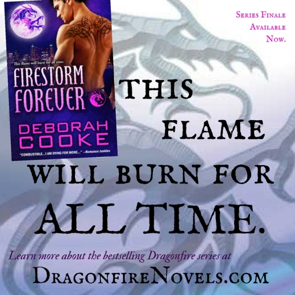 Firestorm Forever, #14 of the Dragonfire Novels, the bestselling series of paranormal romances by Deborah Cooke