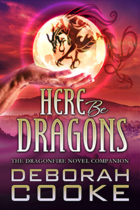 Here Be Dragons: The Dragonfire Novel Companion by Deborah Cooke