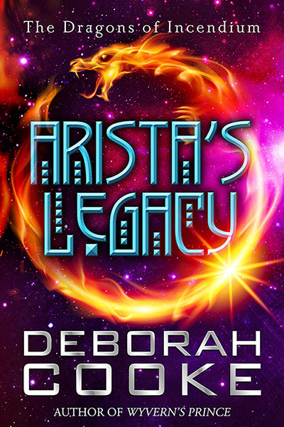 Arista's Legacy, book four of the Dragons of Incendium series of paranormal romances by Deborah Cooke